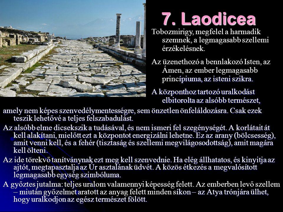 7. Laodicea amely nem képes szenvedélymentességre, sem önzetlen önfeláldozásra. Csak ezek teszik lehetővé a teljes felszabadulást. Az alsóbb elme dics