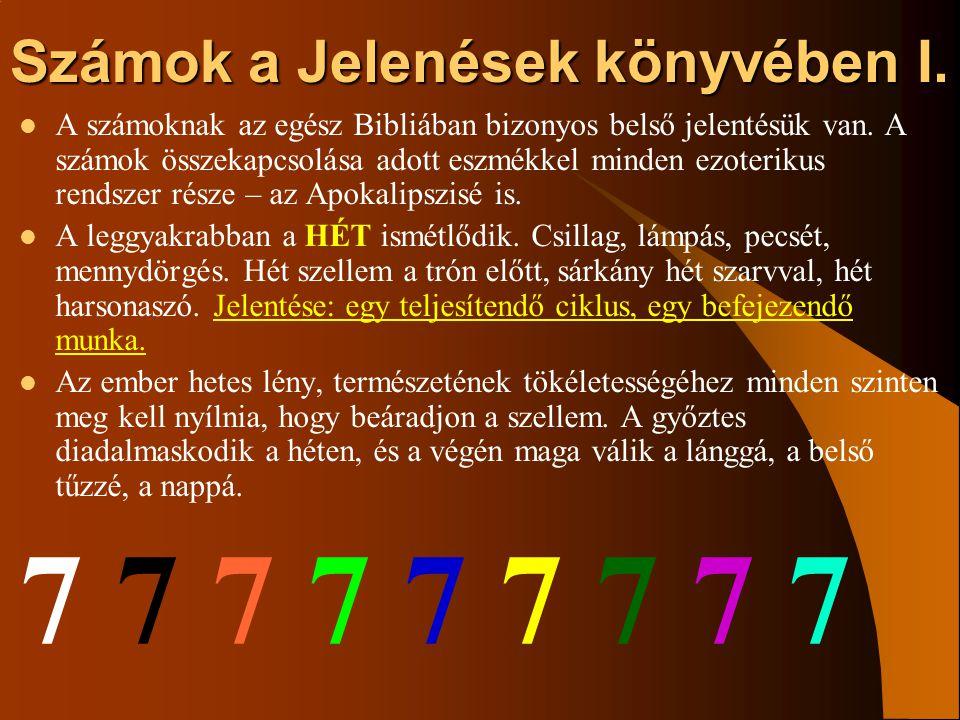 Számok a Jelenések könyvében I. A számoknak az egész Bibliában bizonyos belső jelentésük van. A számok összekapcsolása adott eszmékkel minden ezoterik