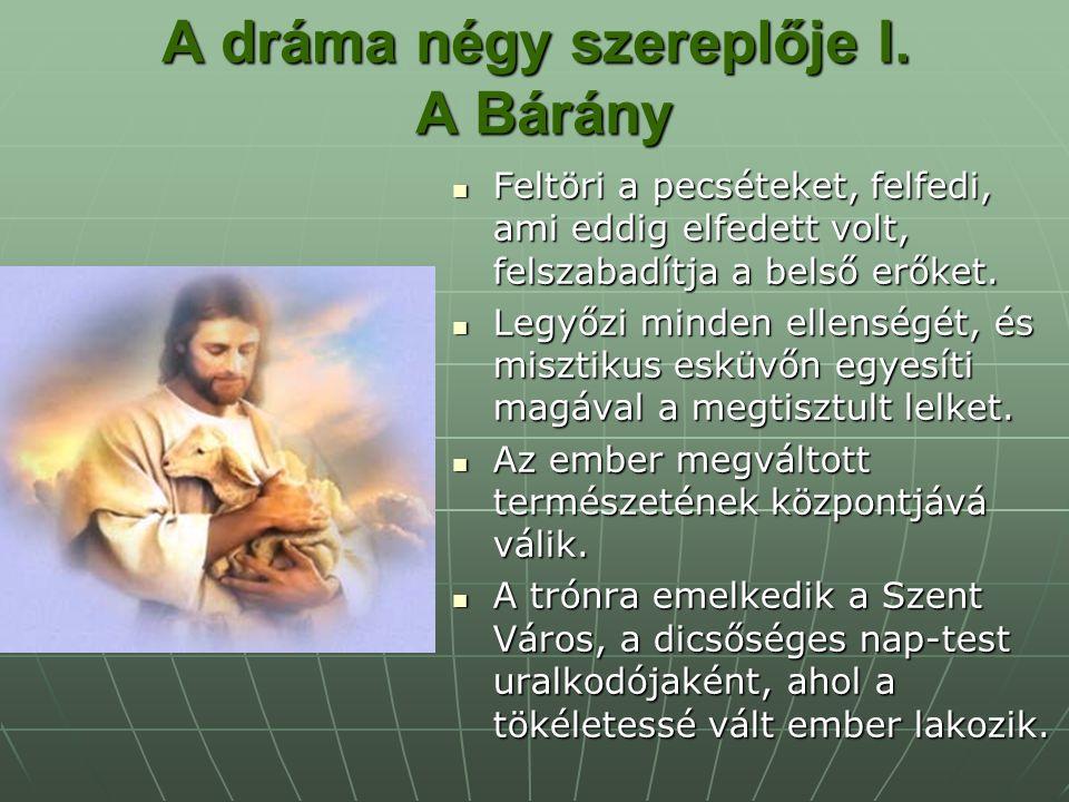 A dráma négy szereplője I. A Bárány Feltöri a pecséteket, felfedi, ami eddig elfedett volt, felszabadítja a belső erőket. Feltöri a pecséteket, felfed