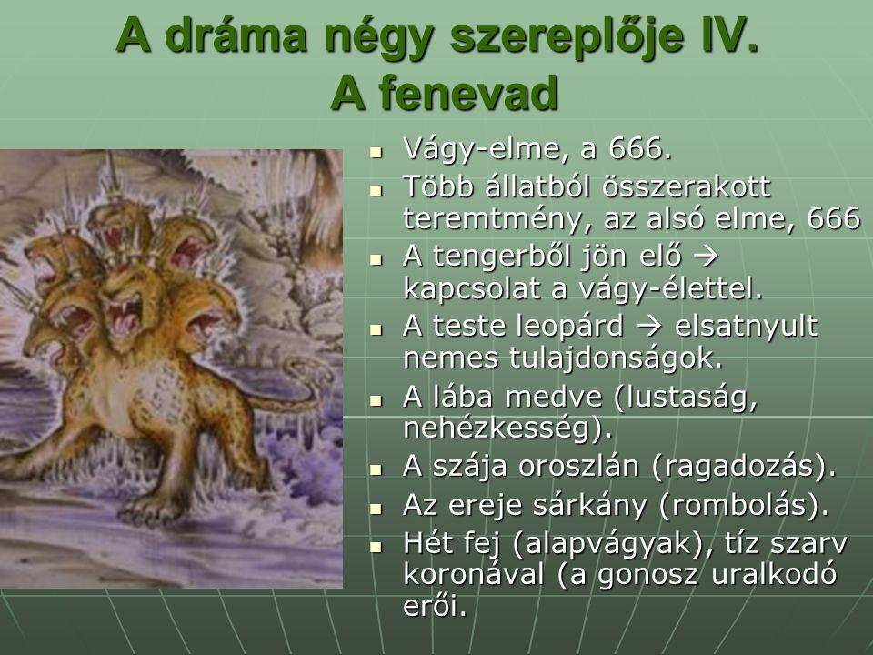 A dráma négy szereplője IV. A fenevad Vágy-elme, a 666. Vágy-elme, a 666. Több állatból összerakott teremtmény, az alsó elme, 666 Több állatból összer