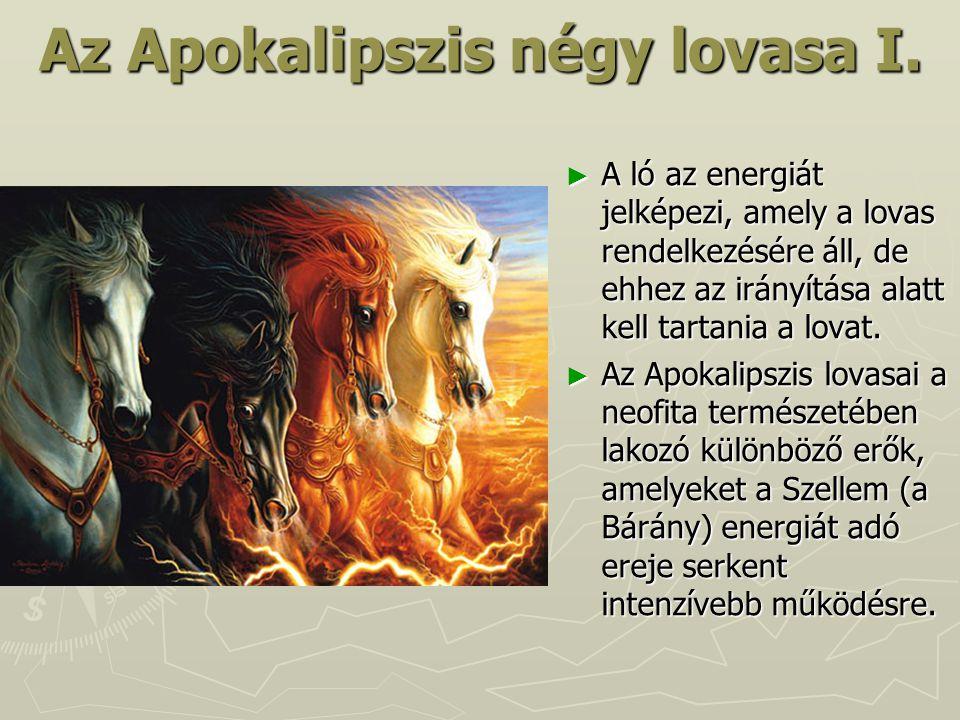 Az Apokalipszis négy lovasa I. ► A ló az energiát jelképezi, amely a lovas rendelkezésére áll, de ehhez az irányítása alatt kell tartania a lovat. ► A