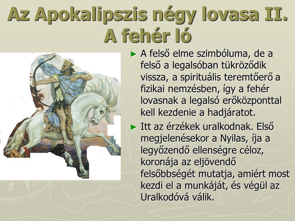 Az Apokalipszis négy lovasa II. A fehér ló ► A felső elme szimbóluma, de a felső a legalsóban tükröződik vissza, a spirituális teremtőerő a fizikai ne