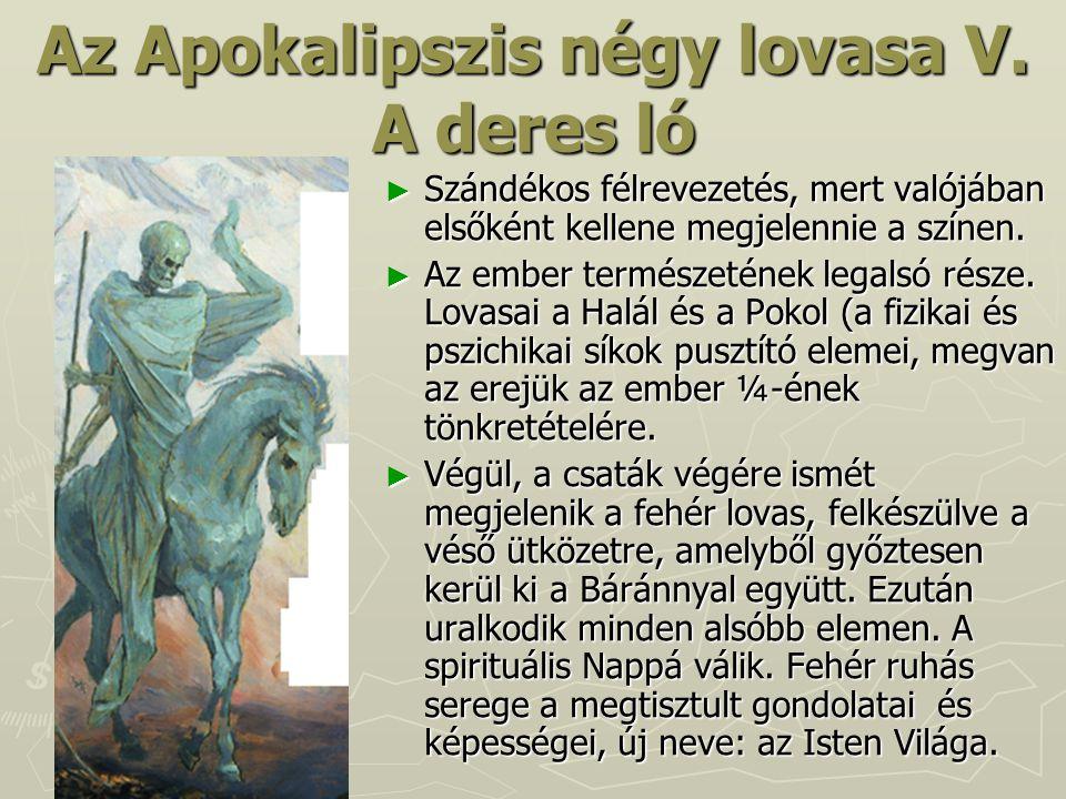Az Apokalipszis négy lovasa V. A deres ló ► Szándékos félrevezetés, mert valójában elsőként kellene megjelennie a színen. ► Az ember természetének leg
