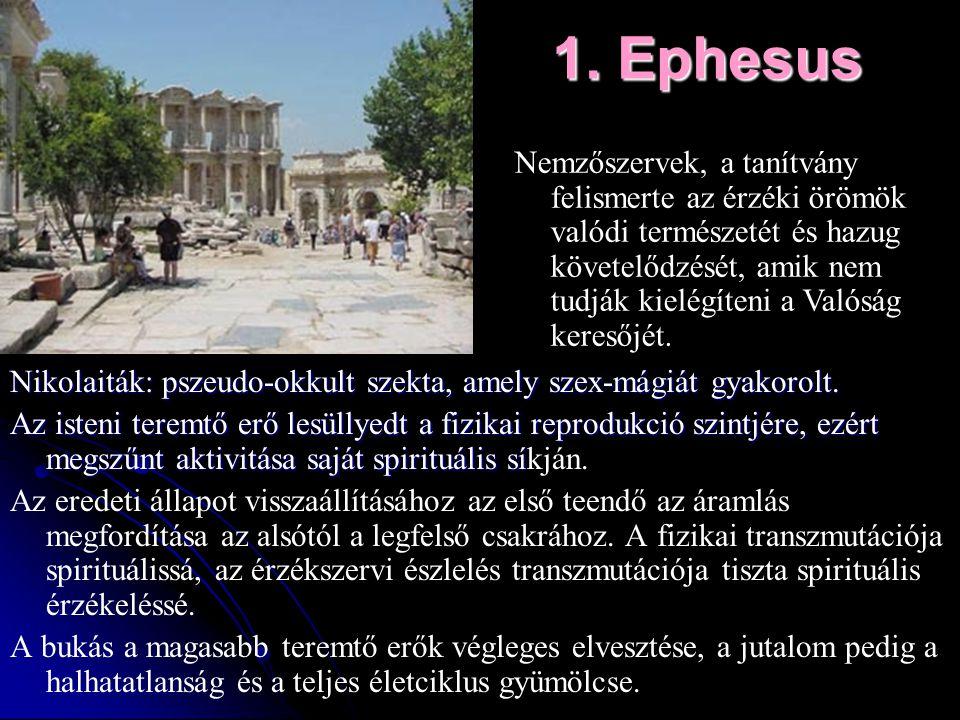 1. Ephesus Nikolaiták: pszeudo-okkult szekta, amely szex-mágiát gyakorolt. Az isteni teremtő erő lesüllyedt a fizikai reprodukció szintjére, ezért meg