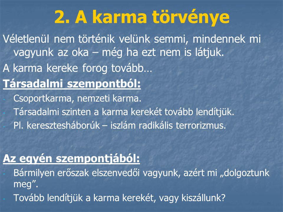 2. A karma törvénye Véletlenül nem történik velünk semmi, mindennek mi vagyunk az oka – még ha ezt nem is látjuk. A karma kereke forog tovább… Társada