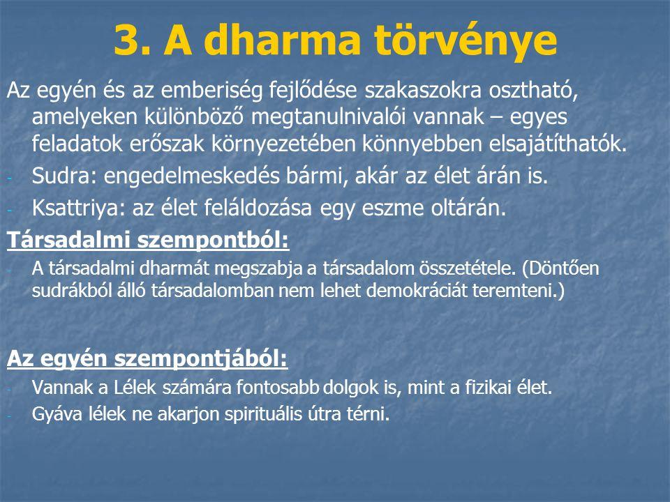 3. A dharma törvénye Az egyén és az emberiség fejlődése szakaszokra osztható, amelyeken különböző megtanulnivalói vannak – egyes feladatok erőszak kör