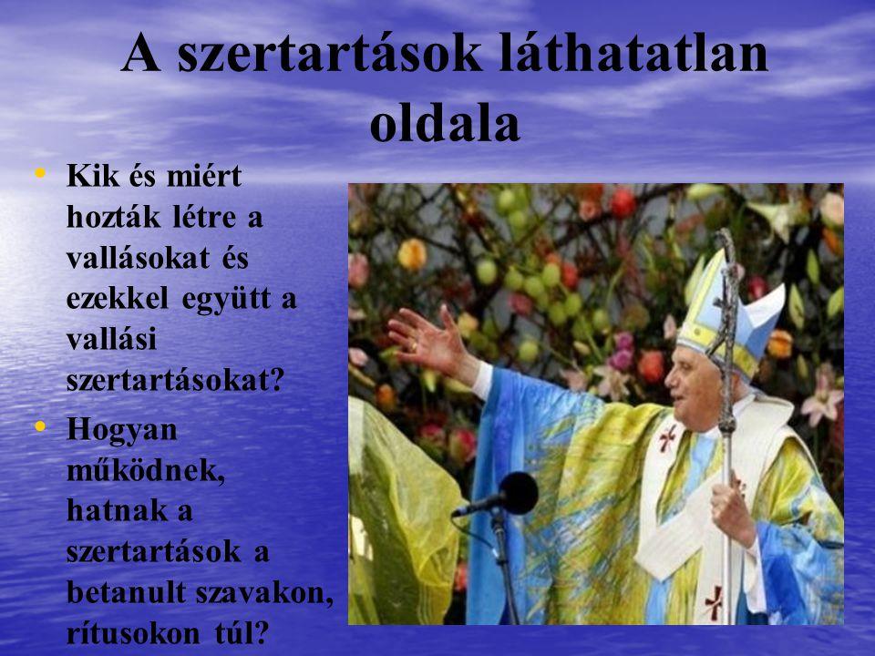 A szertartások láthatatlan oldala Kik és miért hozták létre a vallásokat és ezekkel együtt a vallási szertartásokat.