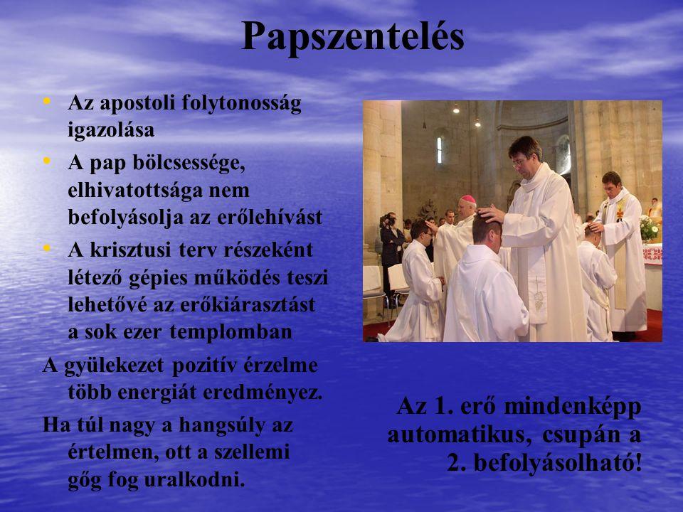 Papszentelés Az apostoli folytonosság igazolása A pap bölcsessége, elhivatottsága nem befolyásolja az erőlehívást A krisztusi terv részeként létező gé