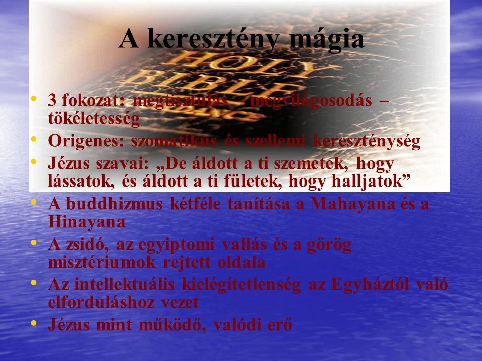 """A keresztény mágia 3 fokozat: megtisztulás – megvilágosodás – tökéletesség Origenes: szomatikus és szellemi kereszténység Jézus szavai: """"De áldott a ti szemetek, hogy lássatok, és áldott a ti fületek, hogy halljatok A buddhizmus kétféle tanítása a Mahayana és a Hinayana A zsidó, az egyiptomi vallás és a görög misztériumok rejtett oldala Az intellektuális kielégítetlenség az Egyháztól való elforduláshoz vezet Jézus mint működő, valódi erő"""