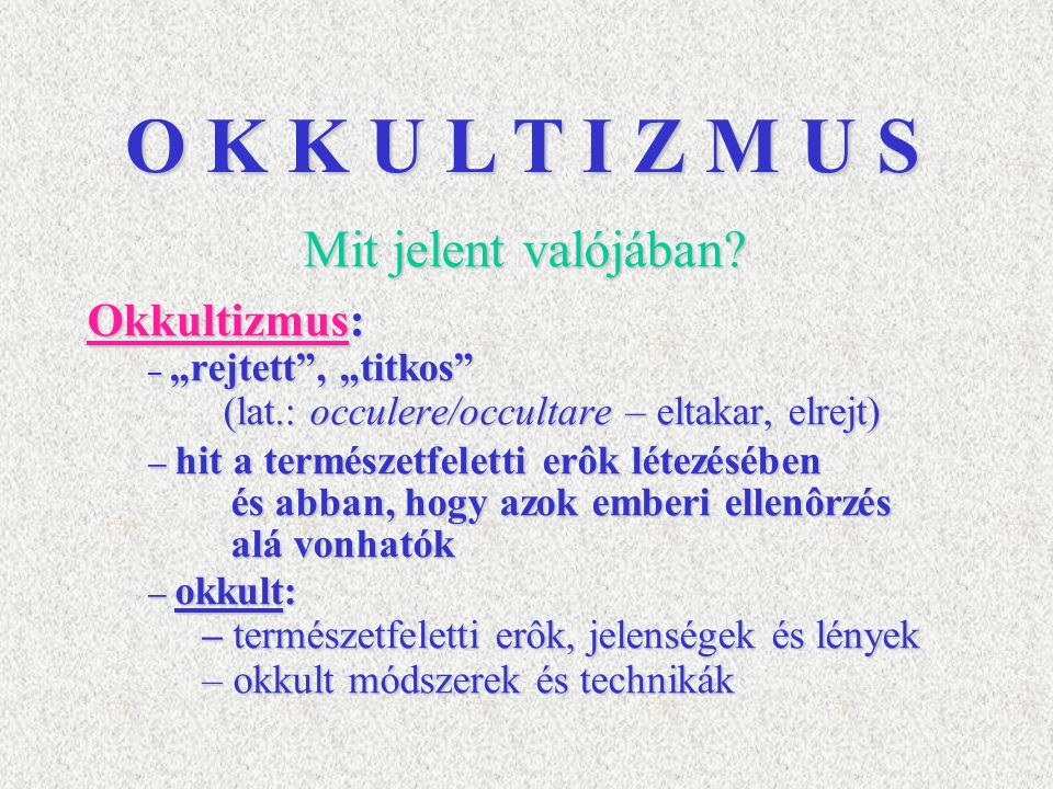"""Mit jelent valójában? Okkultizmus: – """"rejtett"""", """"titkos"""" (lat.: occulere/occultare – eltakar, elrejt) (lat.: occulere/occultare – eltakar, elrejt) – h"""
