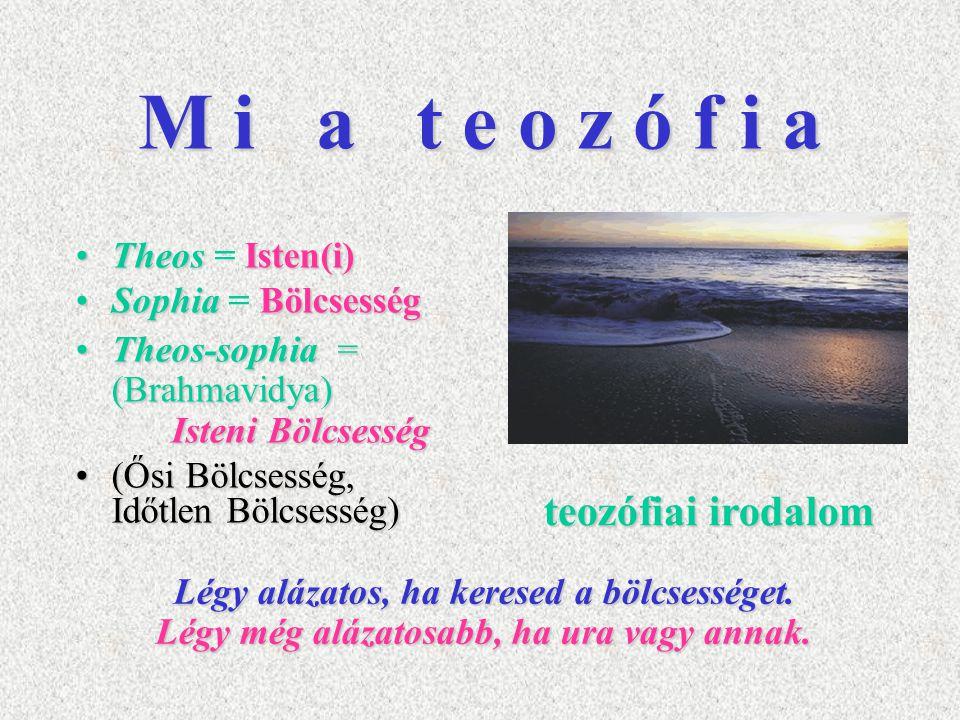 M i a t e o z ó f i a TheosIsten(i)Theos = Isten(i) SophiaBölcsességSophia = Bölcsesség Theos-sophia= (Brahmavidya) Isteni BölcsességTheos-sophia = (B