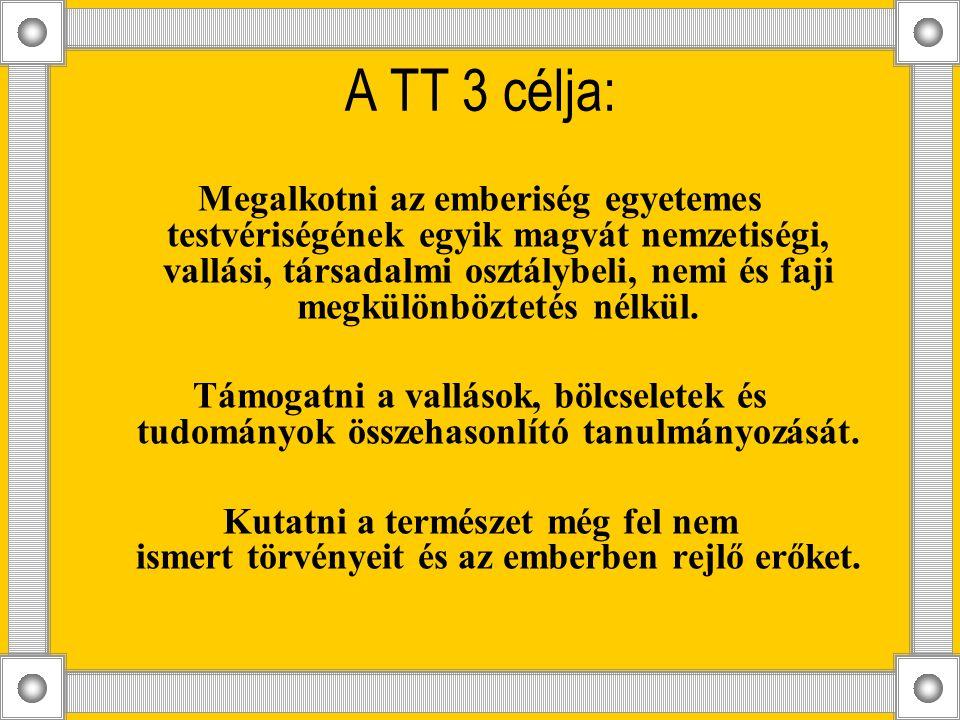 A TT 3 célja: Megalkotni az emberiség egyetemes testvériségének egyik magvát nemzetiségi, vallási, társadalmi osztálybeli, nemi és faji megkülönböztetés nélkül.