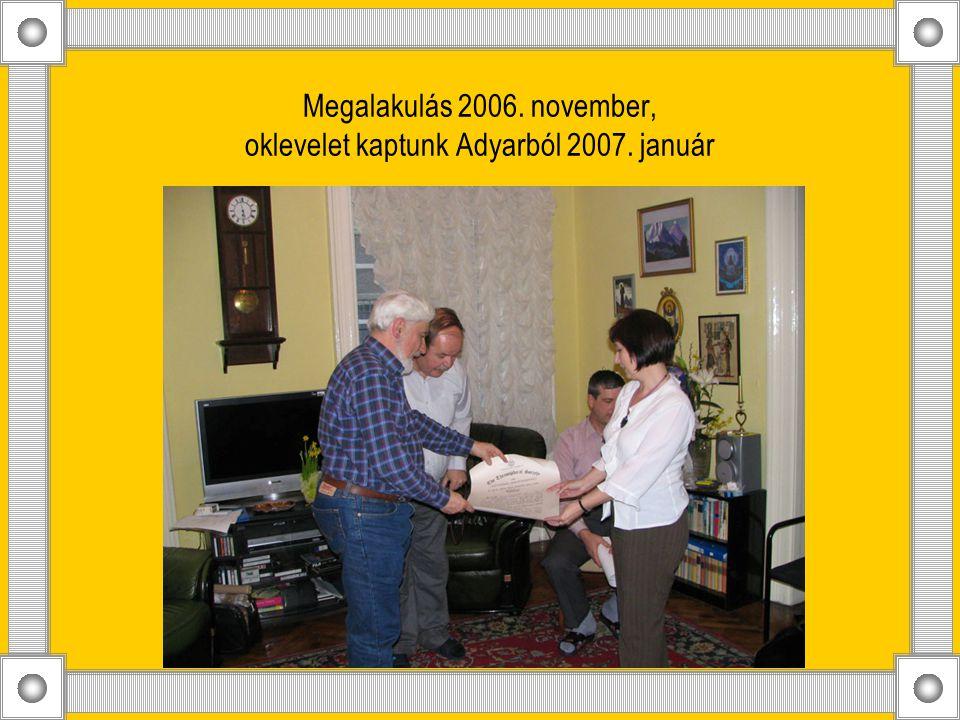 Megalakulás 2006. november, oklevelet kaptunk Adyarból 2007. január