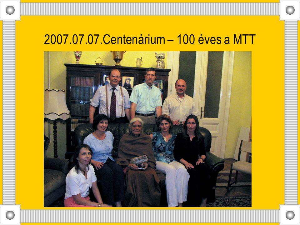 2007.07.07.Centenárium – 100 éves a MTT