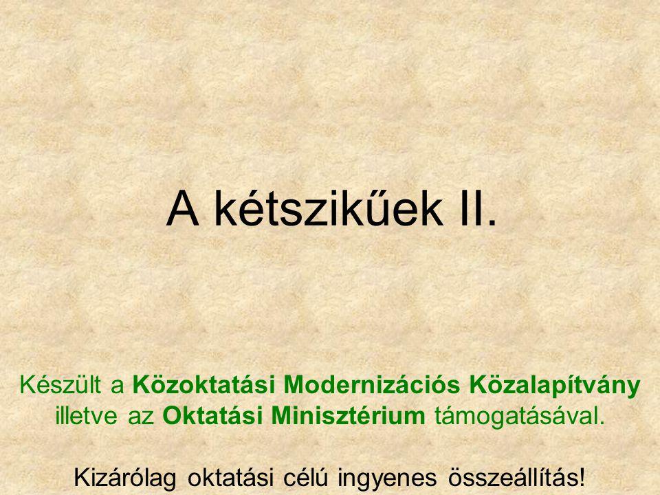 A kétszikűek II. Készült a Közoktatási Modernizációs Közalapítvány illetve az Oktatási Minisztérium támogatásával. Kizárólag oktatási célú ingyenes ös