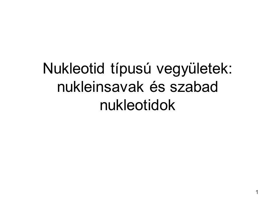 1 Nukleotid típusú vegyületek: nukleinsavak és szabad nukleotidok