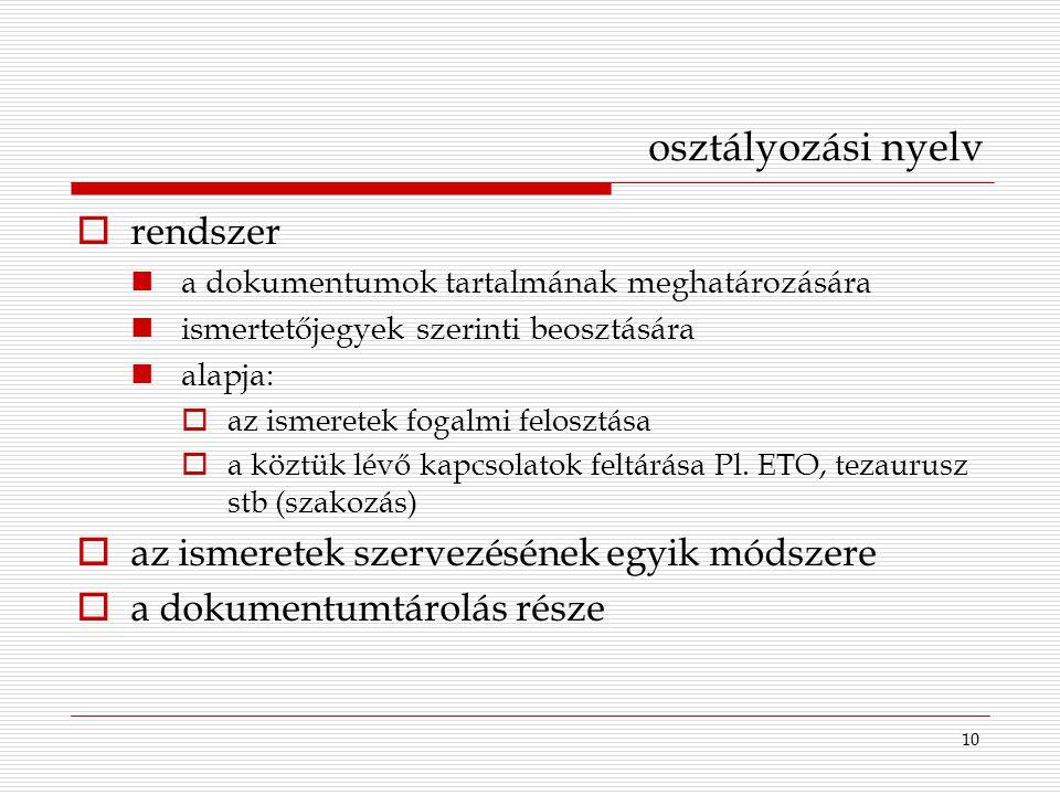 10 osztályozási nyelv  rendszer a dokumentumok tartalmának meghatározására ismertetőjegyek szerinti beosztására alapja:  az ismeretek fogalmi felosz