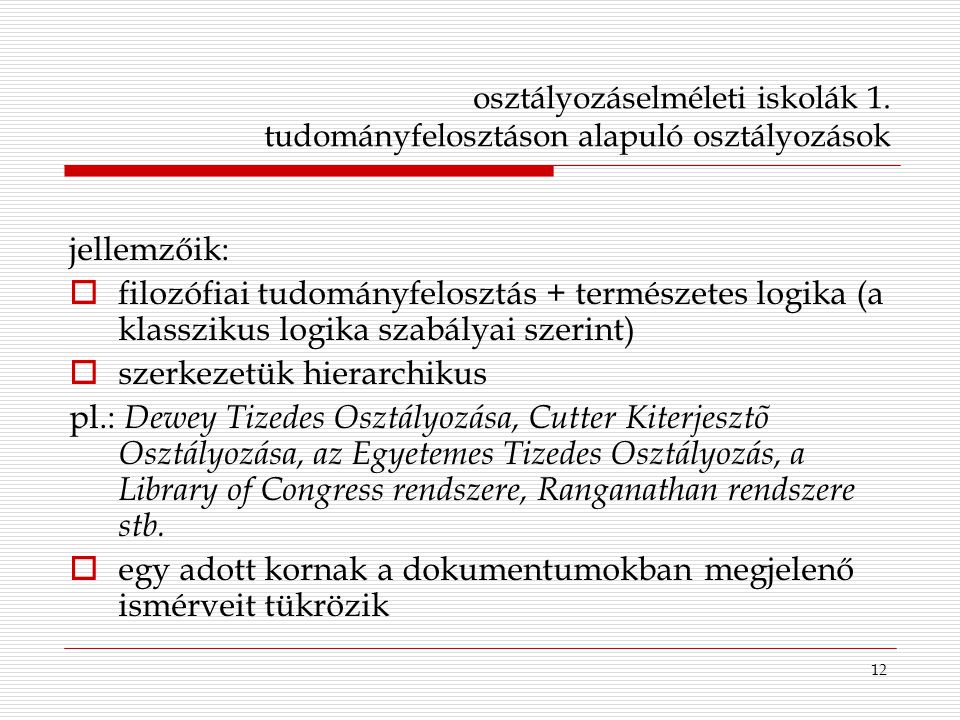12 osztályozáselméleti iskolák 1. tudományfelosztáson alapuló osztályozások jellemzőik:  filozófiai tudományfelosztás + természetes logika (a klasszi