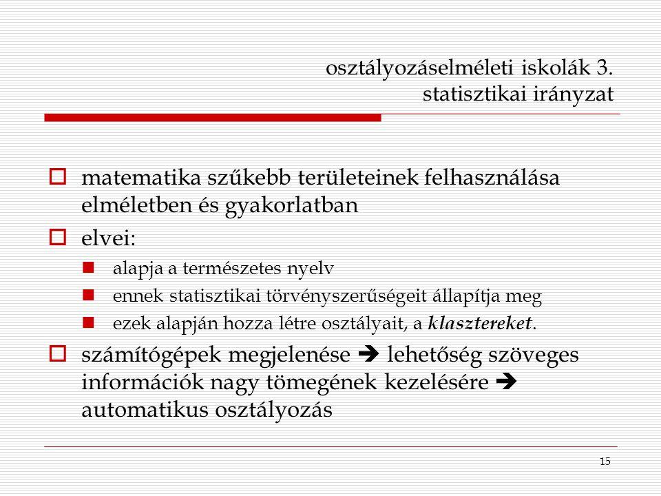 15 osztályozáselméleti iskolák 3. statisztikai irányzat  matematika szűkebb területeinek felhasználása elméletben és gyakorlatban  elvei: alapja a t