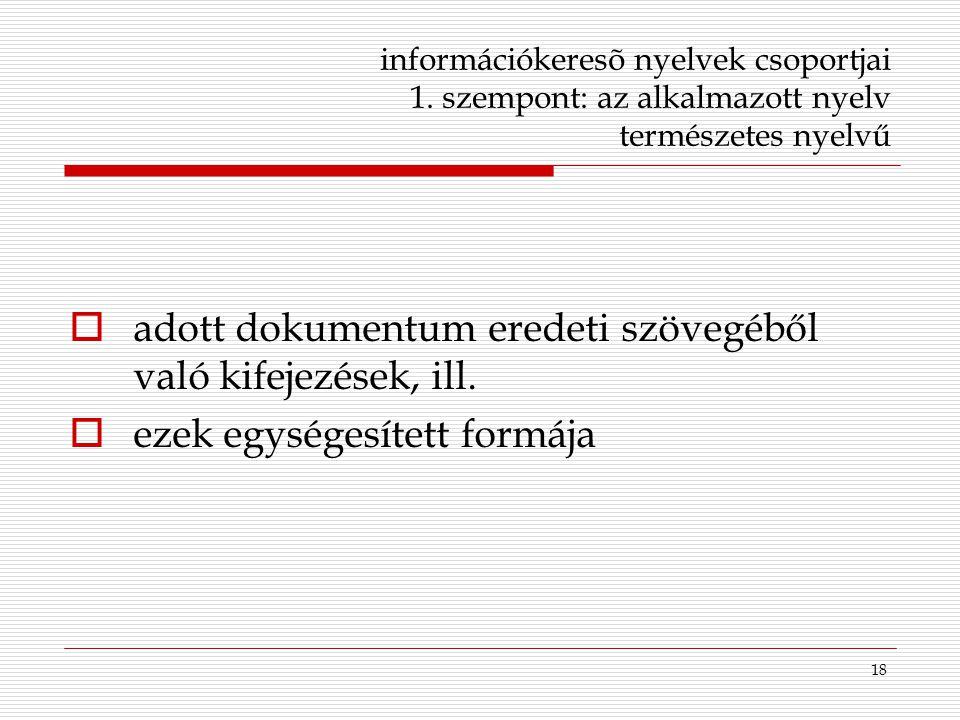 18 információkeresõ nyelvek csoportjai 1. szempont: az alkalmazott nyelv természetes nyelvű  adott dokumentum eredeti szövegéből való kifejezések, il