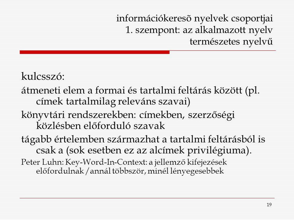 19 információkeresõ nyelvek csoportjai 1. szempont: az alkalmazott nyelv természetes nyelvű kulcsszó: átmeneti elem a formai és tartalmi feltárás közö