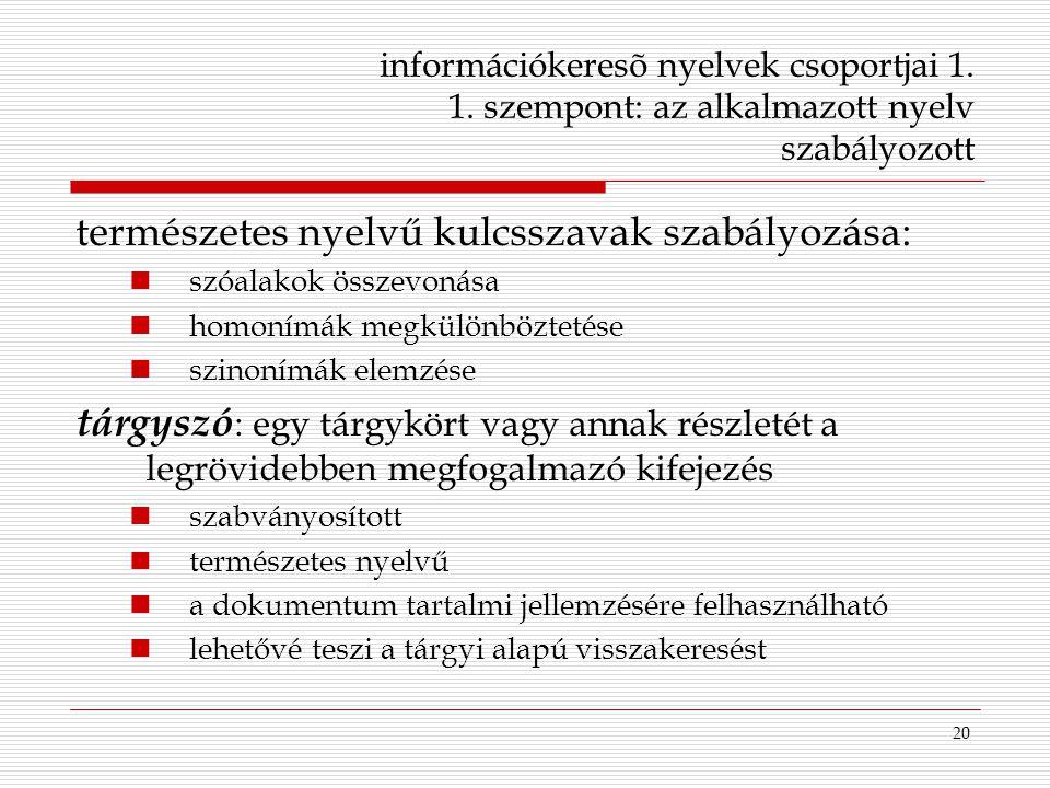 20 információkeresõ nyelvek csoportjai 1. 1. szempont: az alkalmazott nyelv szabályozott természetes nyelvű kulcsszavak szabályozása: szóalakok összev