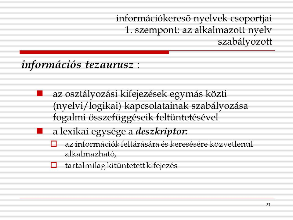 21 információkeresõ nyelvek csoportjai 1. szempont: az alkalmazott nyelv szabályozott információs tezaurusz : az osztályozási kifejezések egymás közti