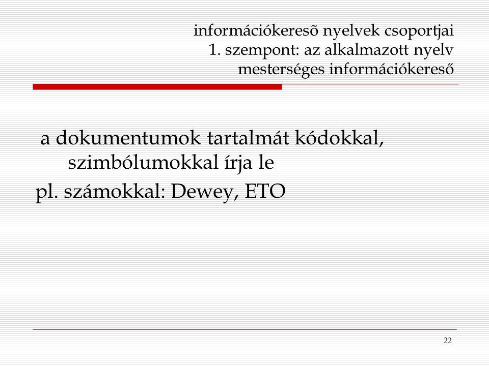 22 információkeresõ nyelvek csoportjai 1. szempont: az alkalmazott nyelv mesterséges információkereső a dokumentumok tartalmát kódokkal, szimbólumokka