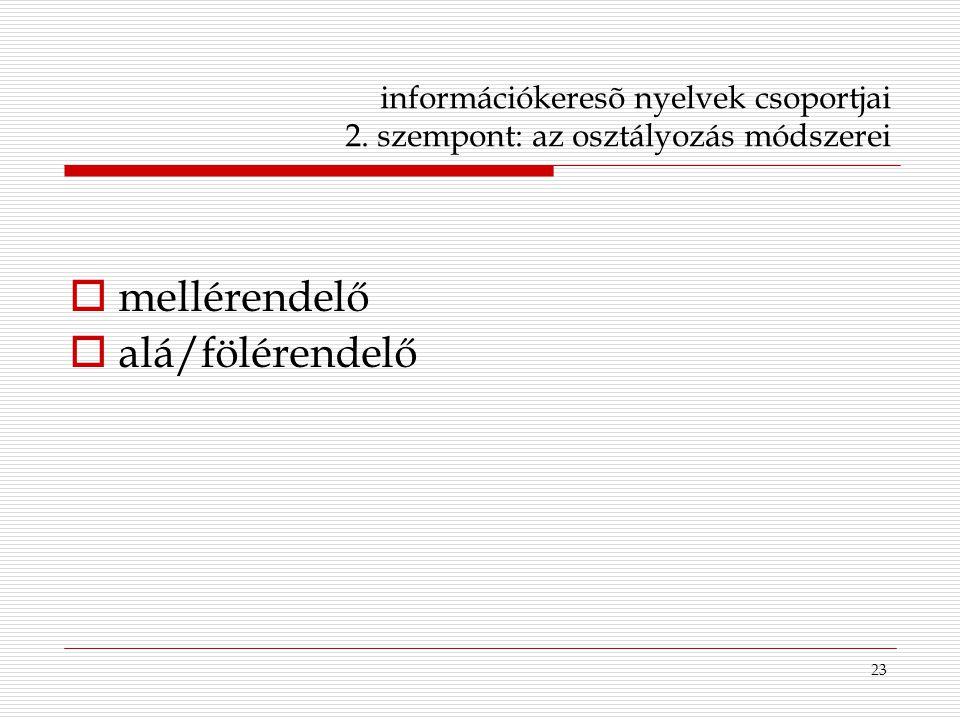23 információkeresõ nyelvek csoportjai 2. szempont: az osztályozás módszerei  mellérendelő  alá/fölérendelő