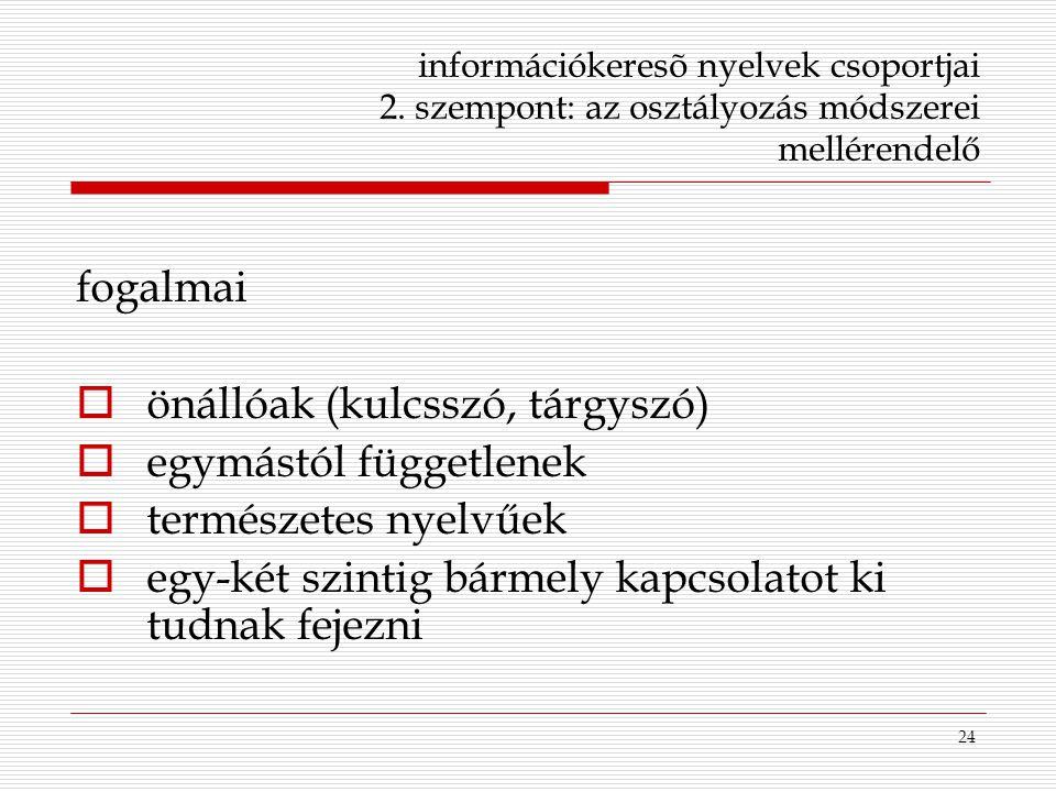 24 információkeresõ nyelvek csoportjai 2. szempont: az osztályozás módszerei mellérendelő fogalmai  önállóak (kulcsszó, tárgyszó)  egymástól függetl