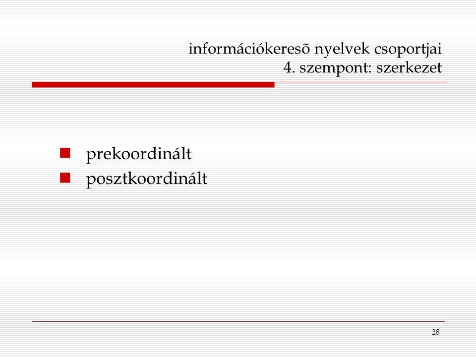 28 információkeresõ nyelvek csoportjai 4. szempont: szerkezet prekoordinált posztkoordinált