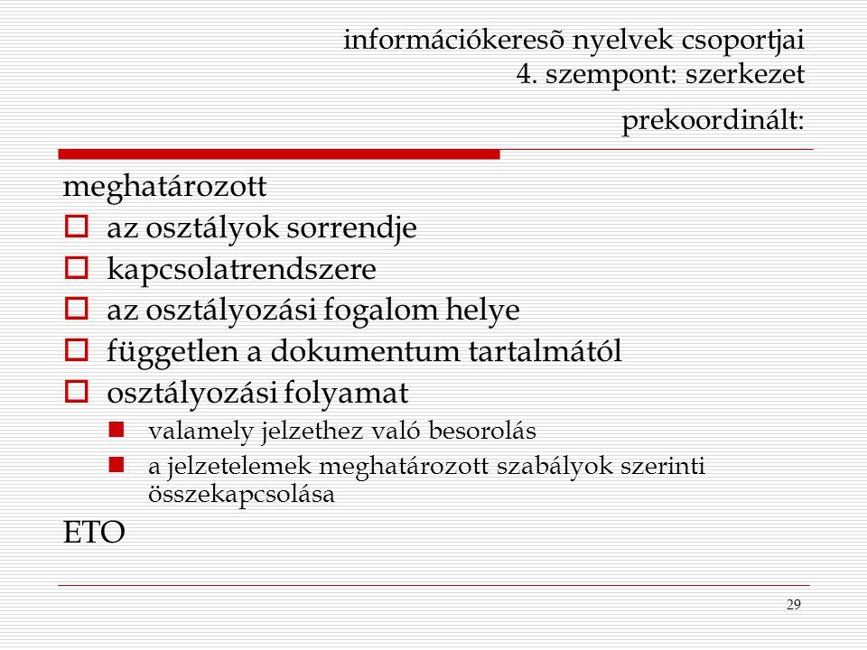 29 információkeresõ nyelvek csoportjai 4. szempont: szerkezet prekoordinált: meghatározott  az osztályok sorrendje  kapcsolatrendszere  az osztályo