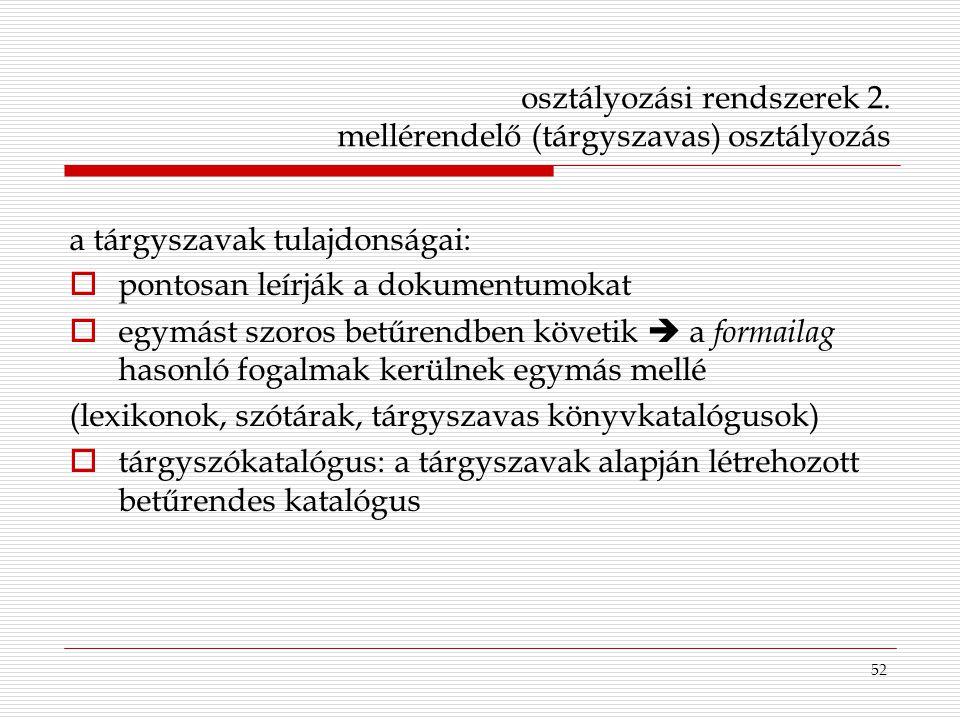 52 osztályozási rendszerek 2. mellérendelő (tárgyszavas) osztályozás a tárgyszavak tulajdonságai:  pontosan leírják a dokumentumokat  egymást szoros