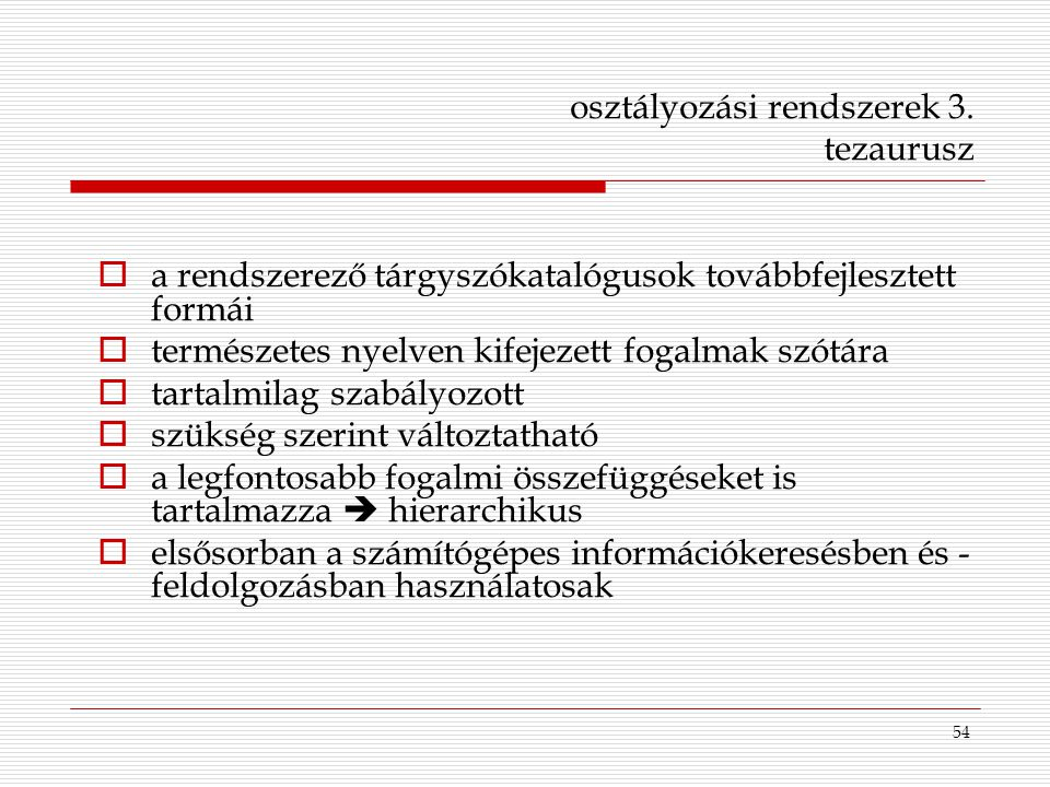 54 osztályozási rendszerek 3. tezaurusz  a rendszerező tárgyszókatalógusok továbbfejlesztett formái  természetes nyelven kifejezett fogalmak szótára