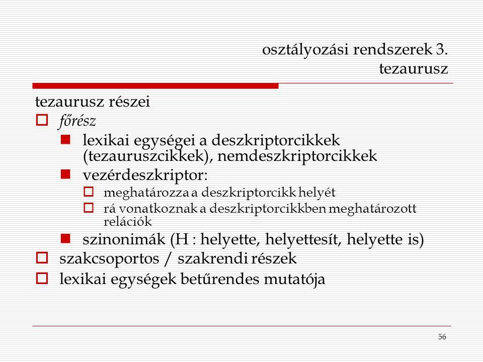 56 osztályozási rendszerek 3. tezaurusz tezaurusz részei  főrész lexikai egységei a deszkriptorcikkek (tezauruszcikkek), nemdeszkriptorcikkek vezérde