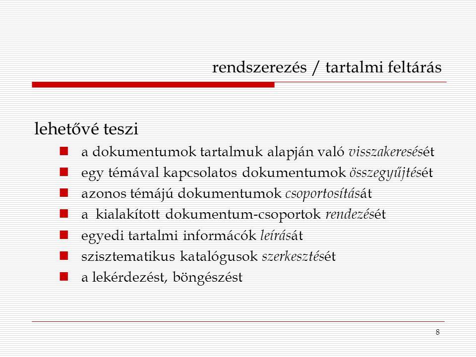 8 rendszerezés / tartalmi feltárás lehetővé teszi a dokumentumok tartalmuk alapján való visszakeresés ét egy témával kapcsolatos dokumentumok összegyű