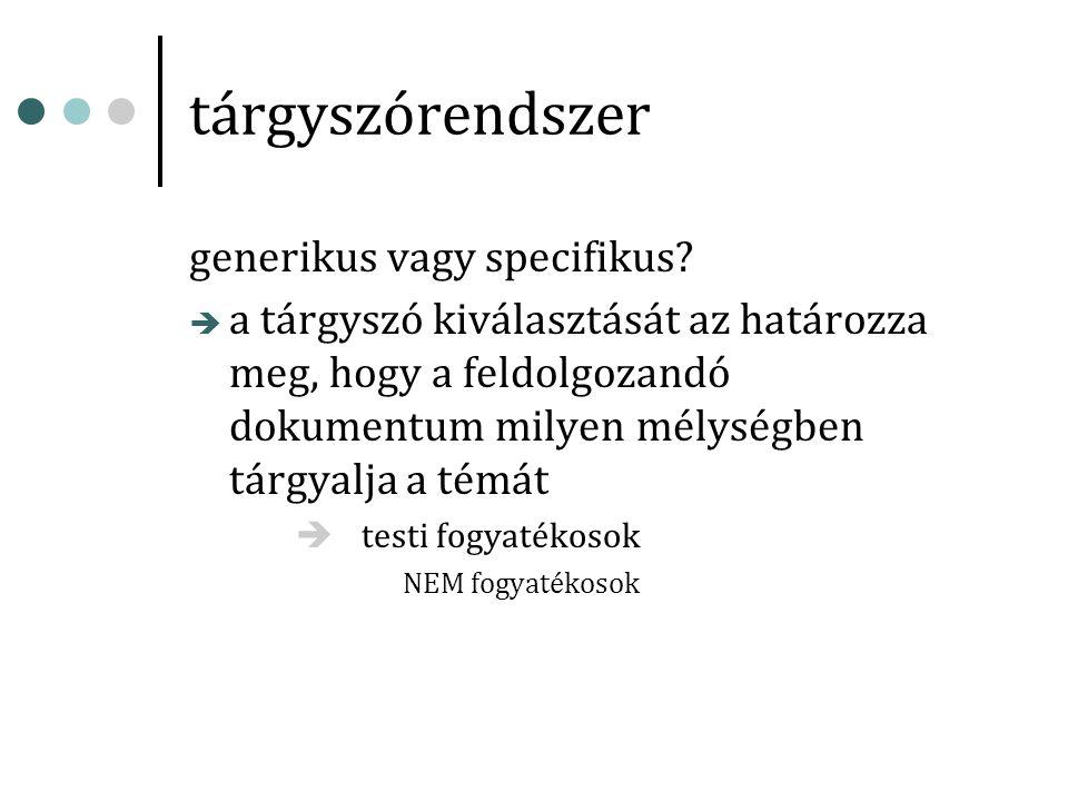 tárgyszórendszer generikus vagy specifikus.
