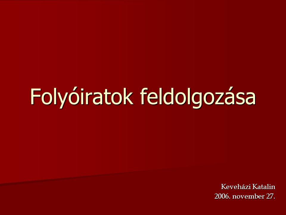 Folyóiratok feldolgozása Keveházi Katalin 2006. november 27.