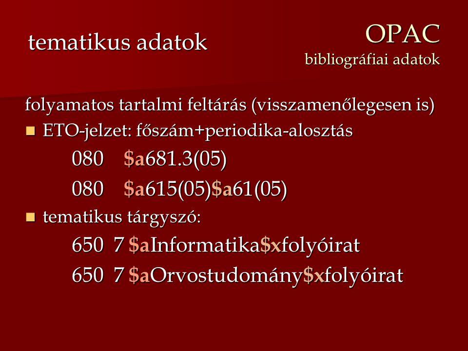 OPAC bibliográfiai adatok folyamatos tartalmi feltárás (visszamenőlegesen is) ETO-jelzet: főszám+periodika-alosztás ETO-jelzet: főszám+periodika-alosz