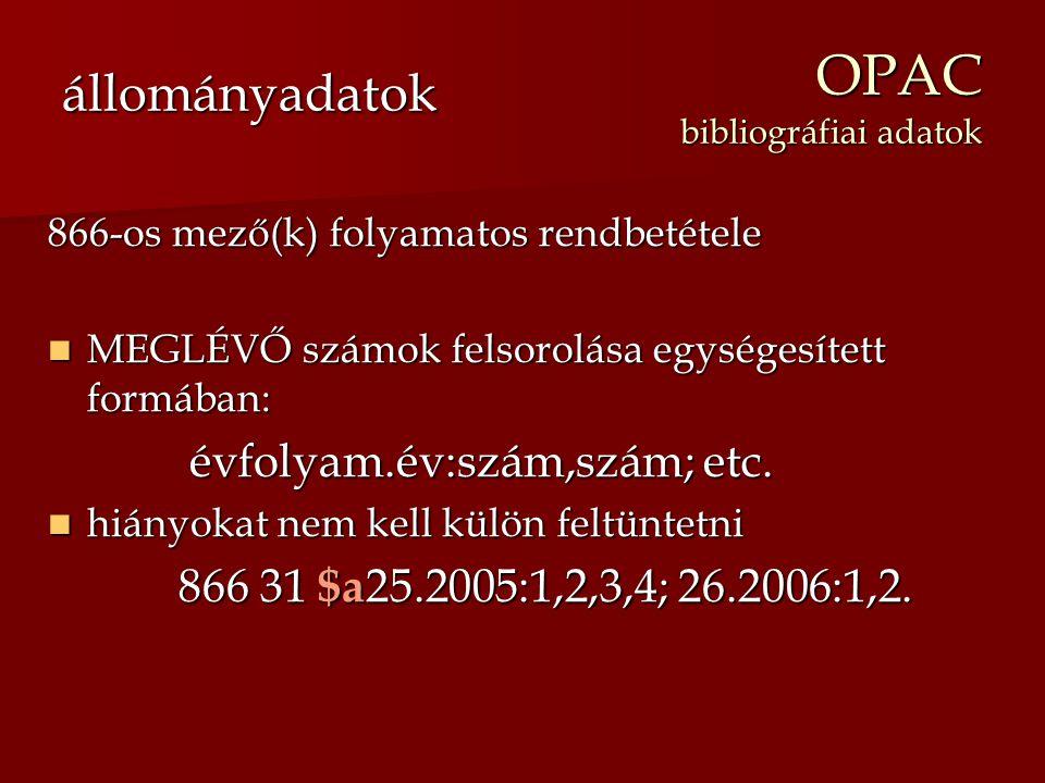 OPAC bibliográfiai adatok 866-os mező(k) folyamatos rendbetétele MEGLÉVŐ számok felsorolása egységesített formában: MEGLÉVŐ számok felsorolása egysége