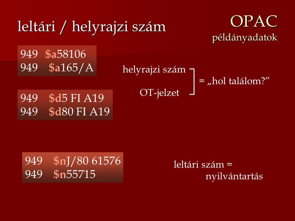"""OPAC példányadatok leltári / helyrajzi szám leltári szám = nyilvántartás helyrajzi szám = """"hol találom?"""" OT-jelzet 949 $a 58106 949 $a 165/A 949 $d 5"""