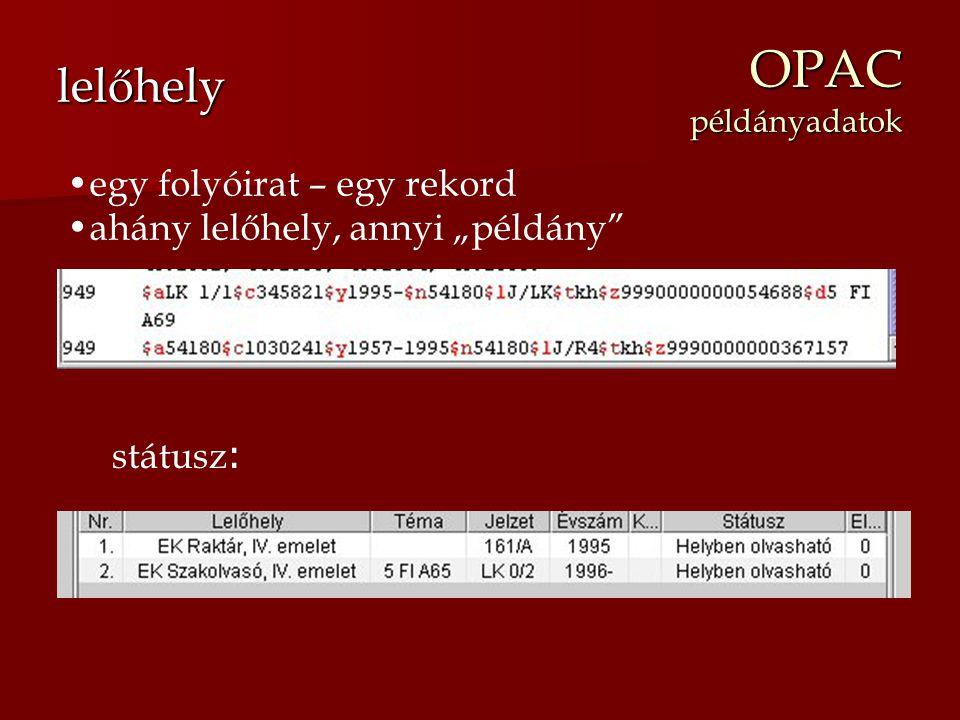 """OPAC példányadatok lelőhely egy folyóirat – egy rekord ahány lelőhely, annyi """"példány"""" státusz :"""