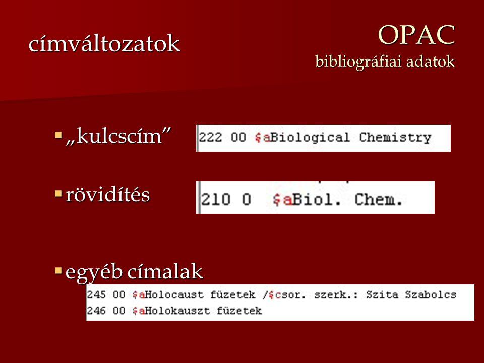 """OPAC bibliográfiai adatok  """"kulcscím""""  rövidítés  egyéb címalak címváltozatok"""