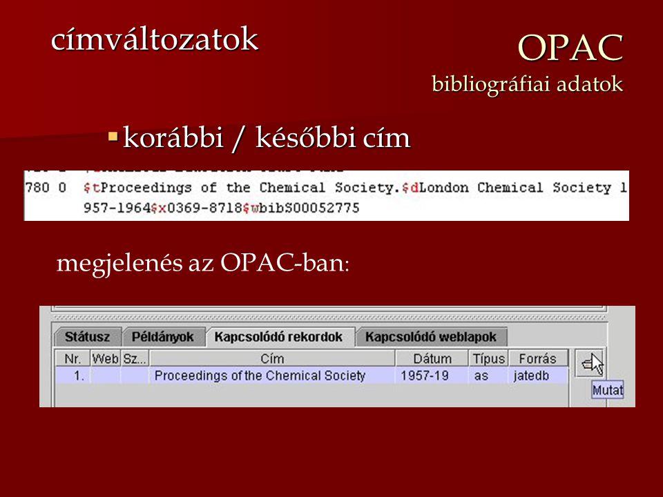 OPAC bibliográfiai adatok  korábbi / későbbi cím címváltozatok megjelenés az OPAC-ban :