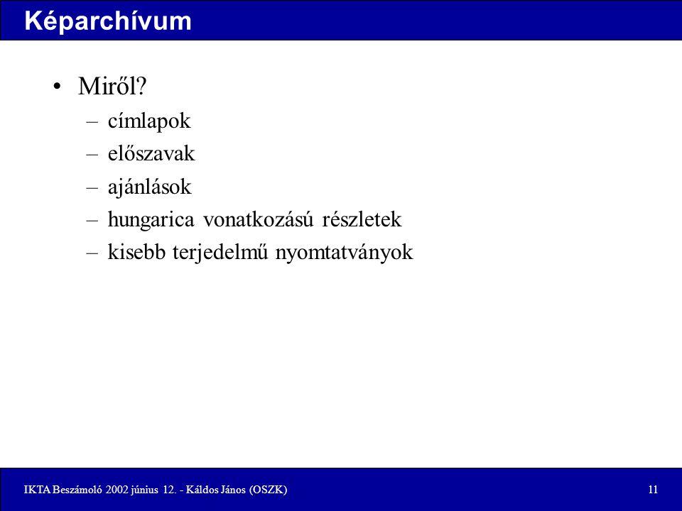 IKTA Beszámoló 2002 június 12. - Káldos János (OSZK)11 Képarchívum Miről.