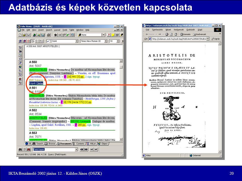 IKTA Beszámoló 2002 június 12. - Káldos János (OSZK)20 Adatbázis és képek közvetlen kapcsolata