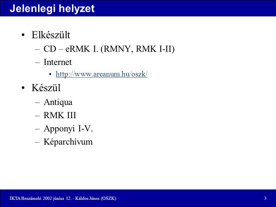 IKTA Beszámoló 2002 június 12. - Káldos János (OSZK)3 Jelenlegi helyzet Elkészült –CD – eRMK I.