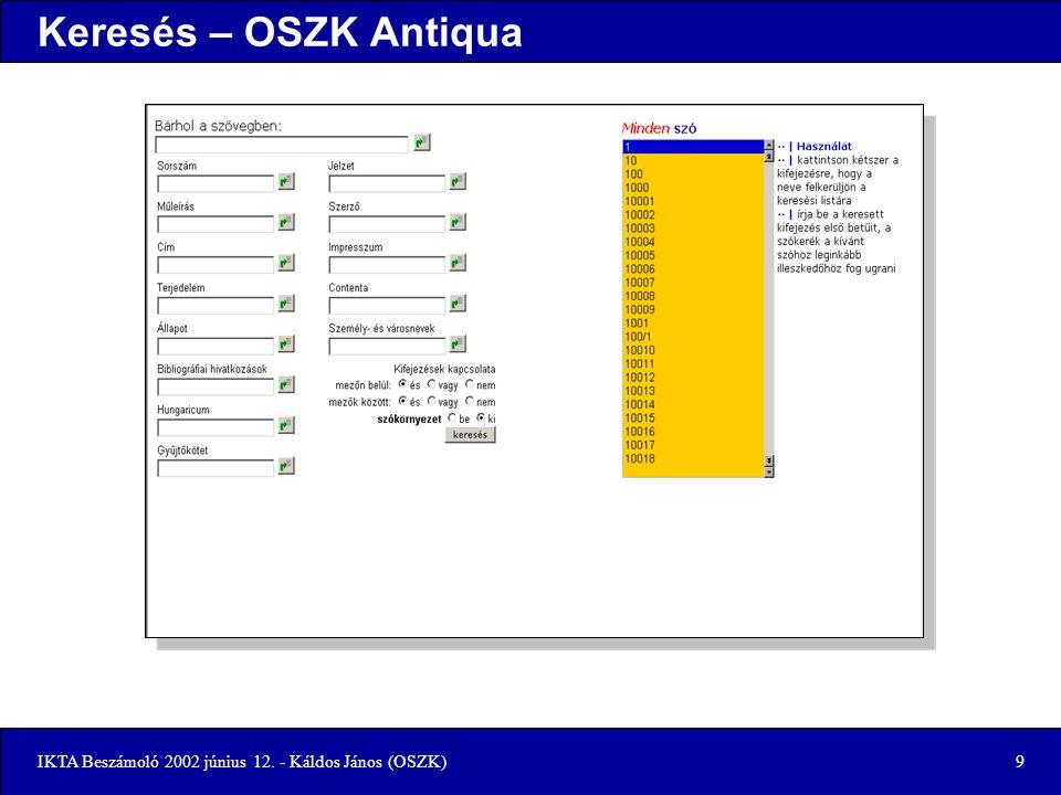 IKTA Beszámoló 2002 június 12. - Káldos János (OSZK)9 Keresés – OSZK Antiqua