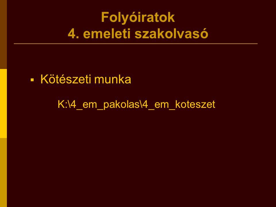 Folyóiratok 4. emeleti szakolvasó  Kötészeti munka K:\4_em_pakolas\4_em_koteszet