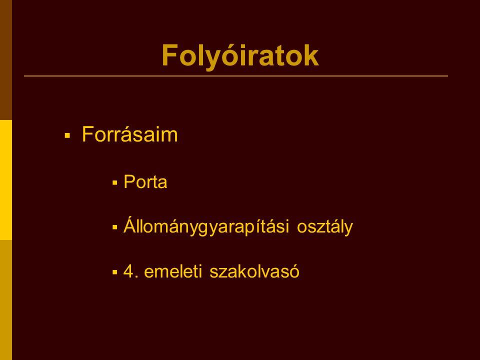Folyóiratok  Forrásaim  Porta  Állománygyarapítási osztály  4. emeleti szakolvasó